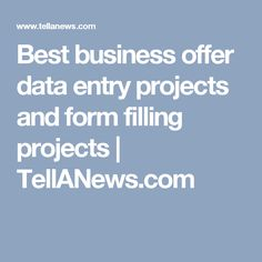 Best business offer data entry projects and form filling projects | TellANews.com