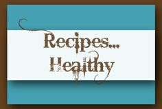 These Recipes are Healthy... or at least Healthier... they are lower calorie, and are concerned with offering a healthy lifestyle!