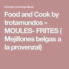 Food and Cook by trotamundos » MOULES- FRITES ( Mejillones belgas a la provenzal)