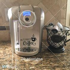 But First Coffee Vinyl Decal-K-Cup-Keurig-Mug-Car by KGDESIGNS16