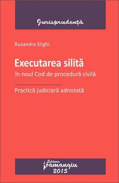 Executarea silita in noul Cod de procedura civila:  Practica judiciara adnotata - noutati Edituriale hamangiu.ro
