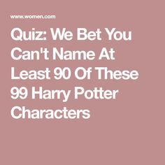 Quiz: We Bet You Can't Name At Least 90 Of These 99 Harry Potter Characters