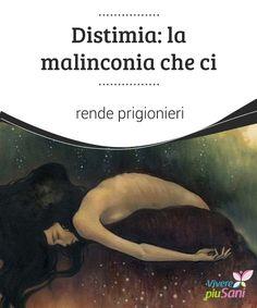 """#Distimia: la #malinconia che ci rende prigionieri   Il termine """"distimia"""" proviene dal greco e definisce uno#stato #d'animonel quale la pesantezza, l'apatia, la malinconia e una carenza di #energie"""