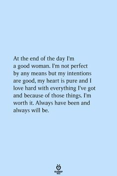 At The End Of The Day I'm A Good Woman. I'm Not Perfect By Any Means But My Intentions Are Good - At the end of the day I'm a good woman. I'm not perfect by any means but my intentions are good - Motivacional Quotes, Deep Quotes, True Quotes, Deep Breath Quotes, Flaws Quotes, Deserve Quotes, Loyalty Quotes, Quotes Deep Feelings, I Deserve