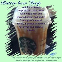 Go in, don't drive through.  Show them this instead of asking for it by name because it's not a standard menu item and the barista may make it all wickety-wack.    Butter Beer Frap at Starbucks - sounds dangerously delicious!!