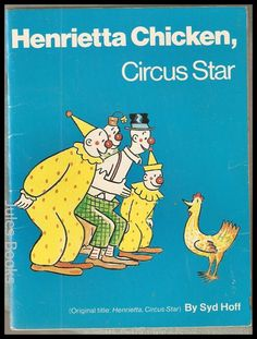 Henrietta, Circus Star                             All of Syd Hoff's written works are simply timeless delights for children with still intact imaginations!