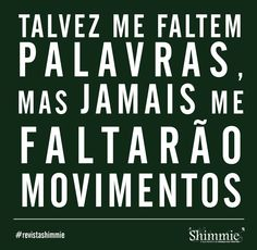 Roughly translates to: sometimes I lack the words but I never lack movements