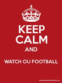 ou football photos | KEEP CALM AND WATCH OU FOOTBALL Poster