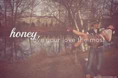 and hell yes I love my truck but honey I want you to know, I love your love the most <3