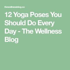 12 Yoga Poses You Should Do Every Day - The Wellness Blog