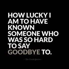 how lucky am i to find someone who makes saying goodbye - Google Search