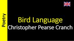 Poesía (ES) - Poetry (EN) - Poesia (PT) - Poésie (FR): Christopher Pearse Cranch - Bird Language