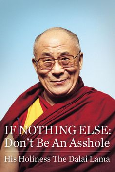 "100 books that SHOULD be written! Dalai Lama ~ ""IF NOTHING ELSE: Don't Be An Asshole"""