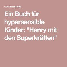 """Ein Buch für hypersensible Kinder: """"Henry mit den Superkräften"""""""