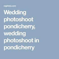 Wedding photoshoot pondicherry, wedding photoshoot in pondicherry Affordable Wedding Photography, Wedding Photography Packages, Documentary Wedding Photography, Creative Wedding Photography, Candid Photography, Fine Art Wedding Photography, Pondicherry, Wedding Costs, Wedding Photoshoot