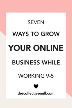 7 Ways to Grow Your Online Business While Working 9-5 - Are you trying to grow your online business while working a full time job? Are you finding it hard to focus on your side hustle with all your other responsibilities? If so, this article is for you. Perfect for anyone interested in creating a small business, starting a blog, selling on Amazon, opening an Etsy story, or anything else related to entrepreneurship. - TheCollectiveMill...