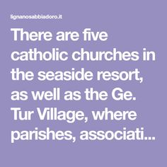 There are five catholic churches in the seaside resort, as well as the Ge. Tur Village, where parishes, associations, communities and religious bodies and orders will find the perfect place for organising group holidays, as well as spiritual retreats.