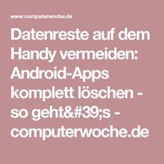 Datenreste auf dem Handy vermeiden: Android-Apps komplett löschen - so geht's - computerwoche.de