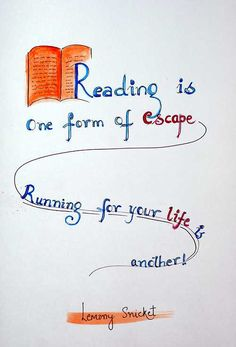 #reading Reading is one form of escape. Running for your life is another! -Lemony Snicket