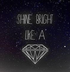 Shine bright like a diamon.