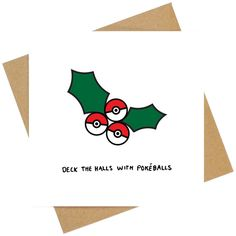 Deck the halls with poke balls Christmas greeting card.  • Handmade and Designed in Great Britain by HODLONDON • Printed on 300gsm white matte card. • Blank inside for personalisation. • Card Size 14cm x 14cm when folded. • Supplied with Brown Kraft Colour Envelope • Packaged in protective Cellophane Bag  Orders shipped by Royal Mail 1st Class Wholesale orders available.