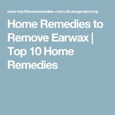 Home Remedies to Remove Earwax | Top 10 Home Remedies