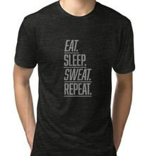 Eat Sleep Sweat Repeat Available in men's and women's t-shirts, hoodies and more! MOTIVATEE