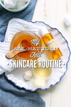 My All-Natural Fall Skincare Routine