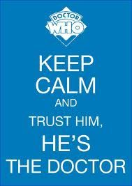 keep calm doctor who....i have a shirt that basically says this