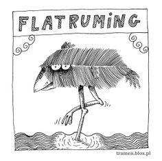 FLATRUMING (łac. Flat Pet Pad) Całe życie siedział w wodzie. To znaczy stał, na jednej nodze. Jak ta noga mu się zmęczyła, podciągnął ją do góry. I upadł. I utopił się.