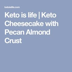 Keto is life | Keto Cheesecake with Pecan Almond Crust