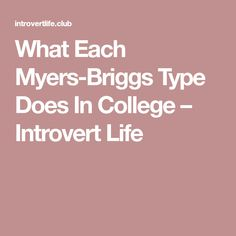 What Each Myers-Briggs Type Does In College – Introvert Life