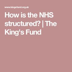 How is the NHS structured? | The King's Fund