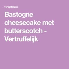 Bastogne cheesecake met butterscotch - Vertruffelijk
