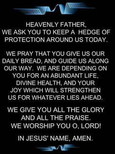 Heavenly Father, We ask you to keep a hedge of protection around us today...: