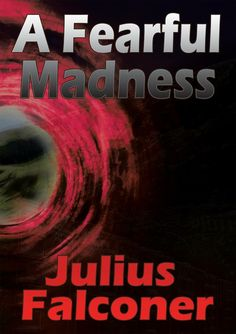 """A Fearful Madness""  ***  Julius Falconer  (2012)"