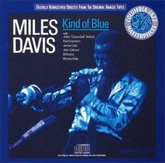 Kind of Blue... probably the best jazz album evah! Miles Davis, Cannonball Adderly, John Coltrane, Bill Evans, Wynton Kelly, Paul Chambers, James Cobb