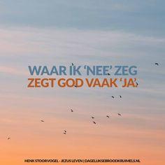 Henk Stoorvogel – Jezus Leven Waar ik 'nee' zeg, zegt God vaak 'ja'. Henk Stoorvogel – Jezus Leven Bovenstaande quote komt uit het boek 'Jezus leven' van Henk Stoorvogel. Dit boek is ook in onze webshop verkrijgbaar! Klik hier om het boek te...   https://www.dagelijksebroodkruimels.nl/waar-ik-nee-zeg-zegt-god-vaak-ja/
