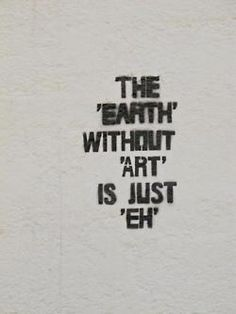 "The ""Earth' without 'art' is just 'eh'"
