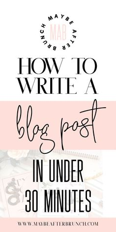 How to write a blog post in under thirty minutes