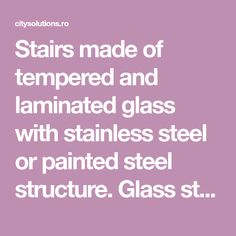 Stairs made of tempered and laminated glass with stainless steel or painted steel structure. Glass staircase with self-supporting steps. Glass Stairs, Floating Stairs, Wooden Stairs, Glass Structure, Steel Structure, Exterior Stairs, Laminated Glass, Glass Floor, Wood Interiors