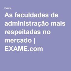As faculdades de administração mais respeitadas no mercado | EXAME.com
