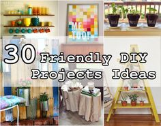 Diy Projects: 30 Friendly DIY Projects Ideas