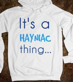 Hayniac Thing....you wouldn't understand ;)