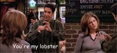 #FRIENDS You're my #lobster #Ross
