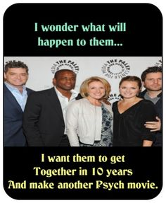 Comment below: What do you want the cast of PSYCH to do? Go on with their lives being in movies and shows, or have a little reunion season or movie in a few years ( maybe with Curt Smith)?