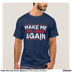 Make Me Feel Great Again T-Shirt Fashion Graphic ca95c0828
