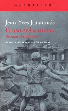 El uso de las ruinas : retratos obsidionales / Jean-Yves Jouannais ; traducción de José Ramón Monreal