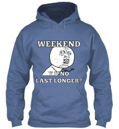 Y U NO? Weekend HOODIE Buy!