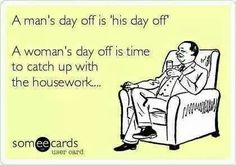 Okay so true! A woman's work is never done